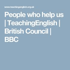 People who help us | TeachingEnglish | British Council | BBC