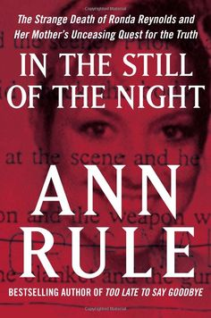 In the Still of the Night: The Strange Death of Ronda Reynolds and Her Mother's Unceasing Quest for the Truth: Ann Rule