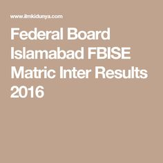 Federal Board Islamabad FBISE Matric Inter Results 2016