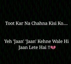 Yes true ... Jaan Jaan kehne wale b bht dard de jate hai :(