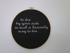 to die by your side... smiths quote embroidery art - framed in hoop. $68.00, via Etsy.