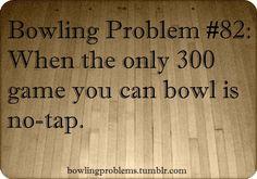 Bowling Problems Hopelijk komt de echte ook nog, de no-tap heb ik al gehaald.