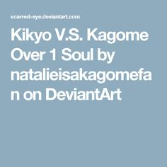 Kikyo V.S. Kagome Over 1 Soul by natalieisakagomefan on DeviantArt