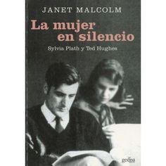 La mujer en silencio : Sylvia Plath y Ted Hughes / Janet Malcolm