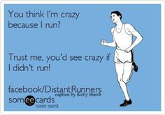 Sooo true....my poor husband sees my crazy every time he tells me he has to be at work early, which for me, usually means I have to miss my morning run....one of our biggest arguments! LOL.