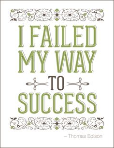I failed my way to success. Thomas Edison   #quote #success #determination #taolife #poster ~ The art of life is kindness, so live kindness ~ Gaye Crispin #taolife #EcoOrganics #Chatuccino