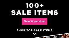 100+ SALE ITEMS. Shop 'til you drop!
