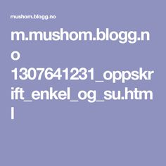 m.mushom.blogg.no 1307641231_oppskrift_enkel_og_su.html