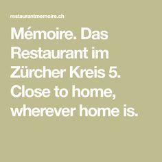 Mémoire. Das Restaurant im Zürcher Kreis 5. Close to home, wherever home is.