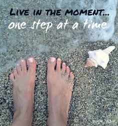 One step at a time...there is no need to hurry...What matters the most in life is the journey, not the destination!