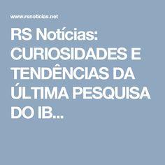 RS Notícias: CURIOSIDADES E TENDÊNCIAS DA ÚLTIMA PESQUISA DO IB...