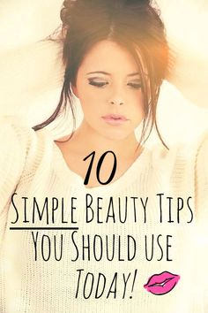 10 simple and effective beauty tips that you can easily put into your beauty routine immediately!