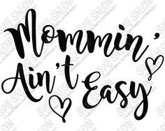 Mommin Ain't Easy Custom DIY Vinyl Mother's Day Sign Decal Cutting File in SVG, EPS, DXF, JPEG, and PNG Format