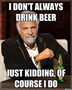 i-dont-always-drink-beer memes