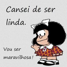 I got tired of being beautiful now i'm going to be wonderful! Mafalda Quotes, Gorgeous Quotes, Beautiful, Cool Words, Youtubers, Quote Of The Day, Best Quotes, Haha, Motivational Quotes