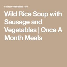 Wild Rice Soup with Sausage and Vegetables | Once A Month Meals