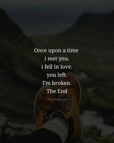 Once upon a time i met you. i fell in love. you left. I'm broken. The End . . #broken