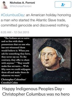"""""""They would make fine servants."""" He saw how selfless + generous the Natives were, and his FIRST thought was, """"wow, they would make really good slaves."""" Wow, there honestly was no human more disgusting + despicable than Christopher Columbus Economic Justice, Social Justice, The Real World, Change The World, Native American Projects, Racial Equality, Smash The Patriarchy, Cultural Appropriation, Intersectional Feminism"""