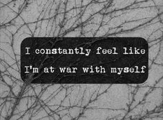 War with myself & everyone around me. I can only fight this battle so long. I feel alone & I'm tired. I don't know how much longer I can deal with everything. Ocd Triggers, Sad Quotes, Life Quotes, Qoutes, Bipolar Quotes, Bipolar Disorder Quotes, Unhappy Quotes, Unhappy Life, Panic Disorder