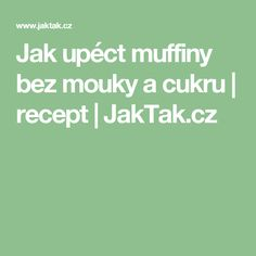 Jak upéct muffiny bez mouky a cukru | recept | JakTak.cz Alternative