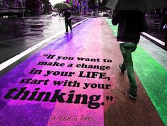"""""""If you want to make a change in your LIFE, start with your THINKING."""" Dr. Steve G. Jones http://yourlifecreation.com/dollar-hypnosis"""