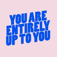 """You are entirely up to you"" quote art - motivational feminist quotes"