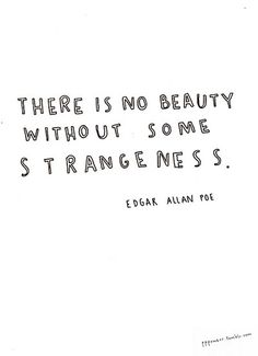 There is no beauty without some strangeness // Edgar Allen Poe // Inspirational Quotes