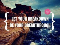 Let your breakdown Be your breakthrough