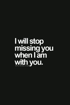 Is am and will always miss you until I'm home with you again sweetheart! I love you soo much and can't wait to get home! Enjoy your day baby!:D/ This is true. I love you and miss you very much. Missing You So Much, Love You, My Love, Tu Me Manques Tant, Quotes To Live By, Me Quotes, Cant Wait To See You Quotes, Missing You Quotes For Him Distance, Apology Quotes For Him