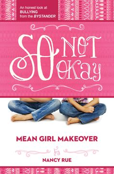 So Not Okay: An Honest Look at Bullying from the Bystander (Mean Girl Makeover) Nancy N. Rue 1400323703 9781400323708 So Not Okay: An Honest Look at Bullying from the Bystander (Mean Girl Makeover) Girl Makeover, Problem Set, Anti Bullying, New Students, Mean Girls, Stories For Kids, Its Okay, The Book, Book 1