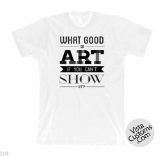 what good is art quote White New Hot T-Shirt