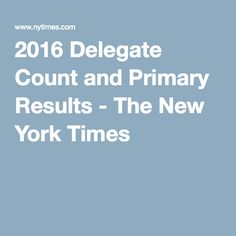 2016 Delegate Count and Primary Results - The New York Times