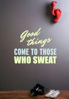 Good things come to those who sweat. thedailyquotes.com