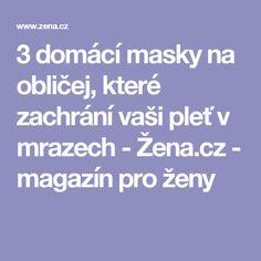 3 domácí masky na obličej, které zachrání vaši pleť v mrazech - Žena.cz - magazín pro ženy