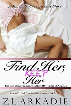 Find Her, Keep Her (LOVE in the USA, #1): A Martha's Vineyard Love Story by Z.L. Arkadie http://www.amazon.com/dp/B00EAHZR5W/ref=cm_sw_r_pi_dp_7O05vb05EXE3B