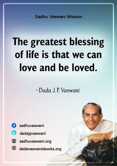 The greatest blessing of life is that we can love and be loved. - Dada J. P. Vaswani #dadajpvaswani #quotes