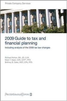PricewaterhouseCoopers 2009 Guide to Tax and Financial Planning: Including Analysis of the 2008 Tax Law Changes