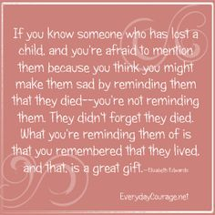 Knowing that someone else remembers your baby is like a gift. <3 Remember 1/4 of All Women will experience this, yet so many still act like its taboo to talk about.