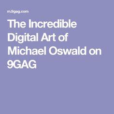The Incredible Digital Art of Michael Oswald on 9GAG