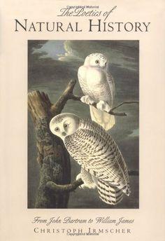 The Poetics of Natural History: From John Bartram to William James by Christoph Irmscher, http://www.amazon.com/dp/B000SBU5LA/ref=cm_sw_r_pi_dp_4ijotb140K06W