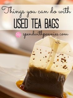 Things you can do with Used Tea Bags! - Spend With Pennies