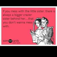 This is the truth for both of my big sisters...they get their crazy for my momma:) But crazy is just what we are!