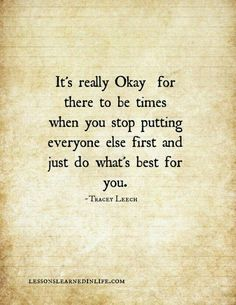 It's ok to put yourself first - a concept I struggle with, but yet can now see its a necessity to be able to have the strength to keep giving to others in the way I want...