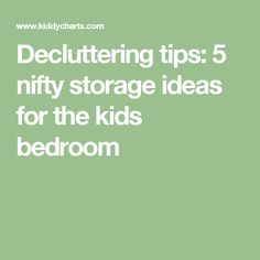 Decluttering tips: 5 nifty storage ideas for the kids bedroom