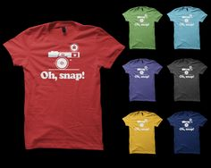 OH, SNAP! PHOTOGRAPHY T-SHIRT I have the green one and LOVE it! $22