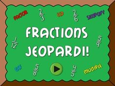 This fractions jepardi (not misspelled) game is tons of fun for the entire class. There are 6 categories including  word problems . There is also a  type in scoreboard.  The numbers do disappear as you click on them.  Click on the answer button to reveal the answer and click on the scoreboard button to go back to board to see what questions are left.