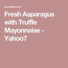 Fresh Asparagus with Truffle Mayonnaise - Fresh Asparagus, Hells Kitchen, Mayonnaise, Truffles, Truffle, Cake Truffles, Corks