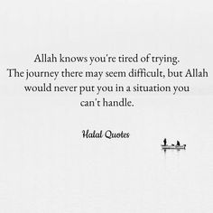 Allah knows you're tired of trying. ...