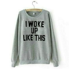 I Woke Up Like This Sweatshirt Super cozy light pullover sweatshirt. Grey with black lettering. Tag reads medium but fits like a XS-S. For reference,  I'm 110 pounds,  34B, and the photos shows the fit on me. Tops Sweatshirts & Hoodies