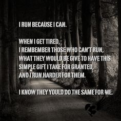 If you have the ability to run, try to....do it for those who aren't able to.